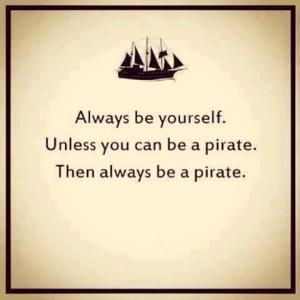 Always Be a Pirate.